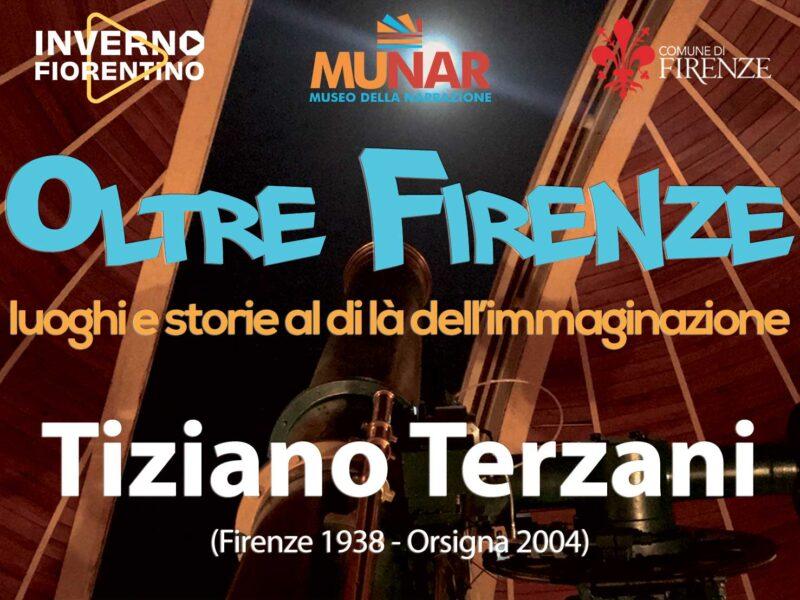 «OLTRE FIRENZE – Luoghi e storie al di là dell'immaginazione: Tiziano Terzani»